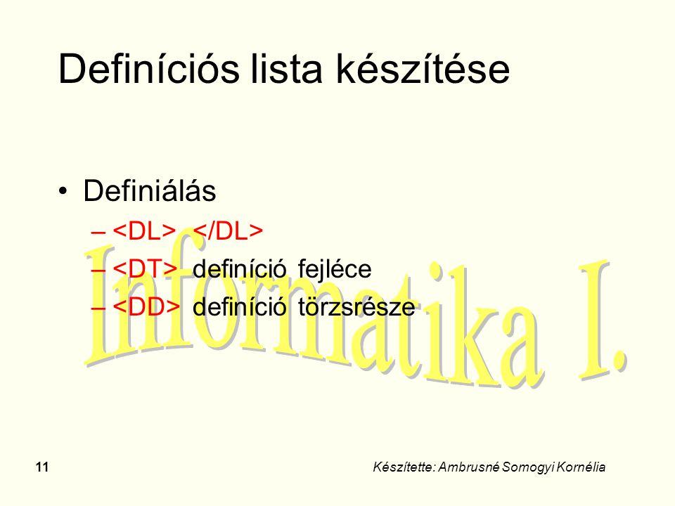 11Készítette: Ambrusné Somogyi Kornélia Definíciós lista készítése Definiálás – – definíció fejléce – definíció törzsrésze