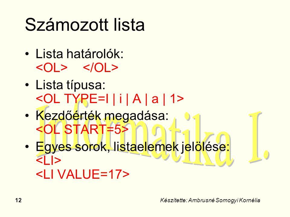 12Készítette: Ambrusné Somogyi Kornélia Számozott lista Lista határolók: Lista típusa: Kezdőérték megadása: Egyes sorok, listaelemek jelölése: