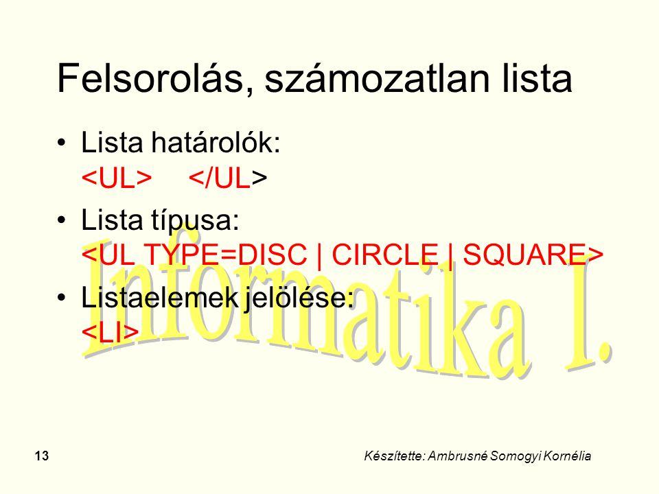 13Készítette: Ambrusné Somogyi Kornélia Felsorolás, számozatlan lista Lista határolók: Lista típusa: Listaelemek jelölése: