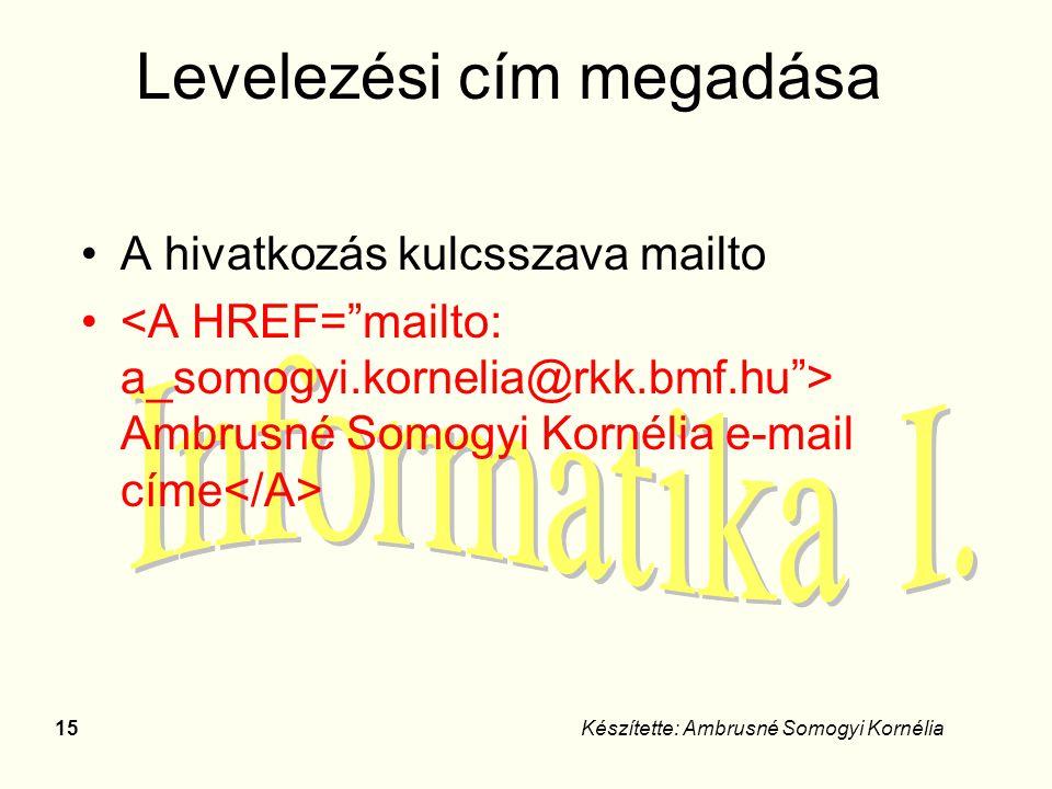 15Készítette: Ambrusné Somogyi Kornélia Levelezési cím megadása A hivatkozás kulcsszava mailto Ambrusné Somogyi Kornélia e-mail címe