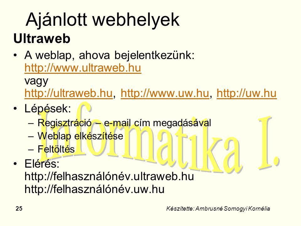 25Készítette: Ambrusné Somogyi Kornélia Ajánlott webhelyek Ultraweb A weblap, ahova bejelentkezünk: http://www.ultraweb.hu vagy http://ultraweb.hu, ht