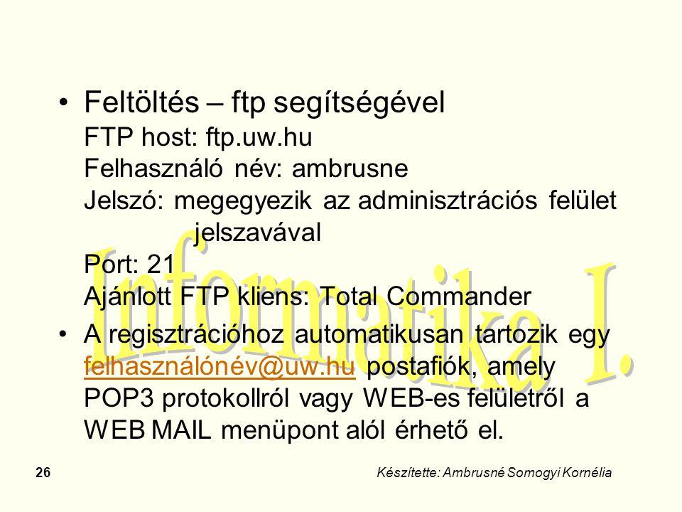 26Készítette: Ambrusné Somogyi Kornélia Feltöltés – ftp segítségével FTP host: ftp.uw.hu Felhasználó név: ambrusne Jelszó: megegyezik az adminisztráci