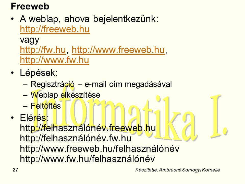 27Készítette: Ambrusné Somogyi Kornélia Freeweb A weblap, ahova bejelentkezünk: http://freeweb.hu vagy http://fw.hu, http://www.freeweb.hu, http://www
