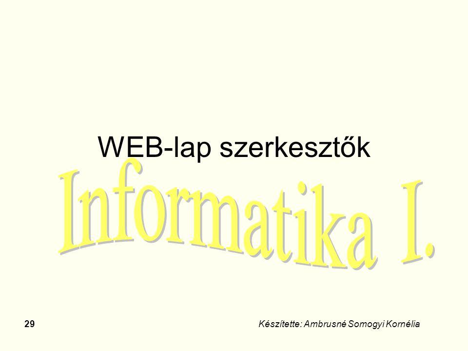 29Készítette: Ambrusné Somogyi Kornélia WEB-lap szerkesztők