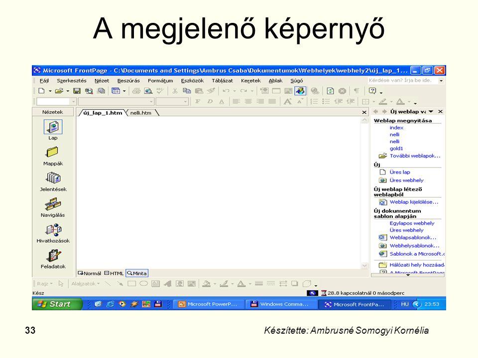 33Készítette: Ambrusné Somogyi Kornélia A megjelenő képernyő
