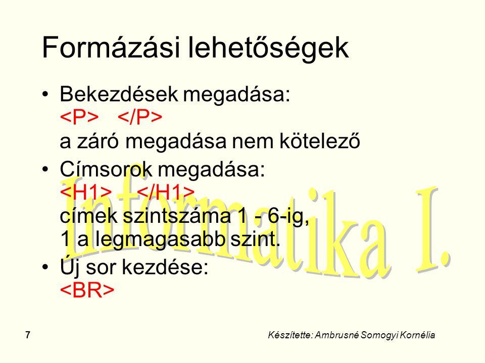 18Készítette: Ambrusné Somogyi Kornélia Táblázat létrehozása Táblázat jelölése: –BORDER=PIXELkeretszélesség –WIDTH=PIXEL   %táblázat szélessége sorváltás a táblázatban oszlopváltás a táblázatban oszlopváltás a táblázatban kiemelt szöveggel