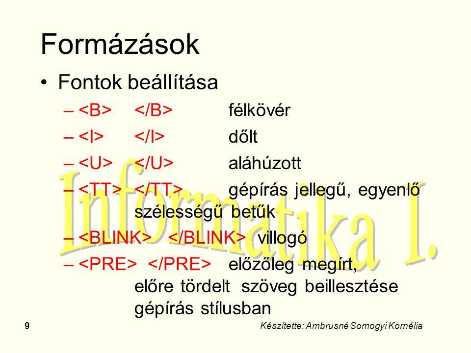 9Készítette: Ambrusné Somogyi Kornélia Formázások Fontok beállítása – félkövér – dőlt – aláhúzott – gépírás jellegű, egyenlő szélességű betűk – villog