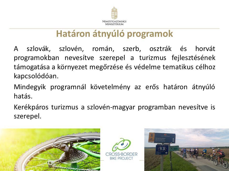 16 Határon átnyúló programok A szlovák, szlovén, román, szerb, osztrák és horvát programokban nevesítve szerepel a turizmus fejlesztésének támogatása