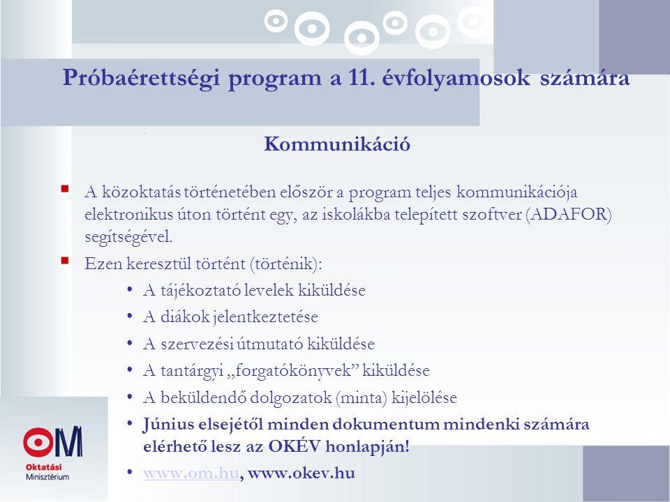Próbaérettségi program a 11. évfolyamosok számára Kommunikáció  A közoktatás történetében először a program teljes kommunikációja elektronikus úton t
