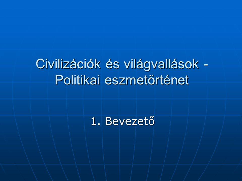 Civilizációk és világvallások - Politikai eszmetörténet 1. Bevezető