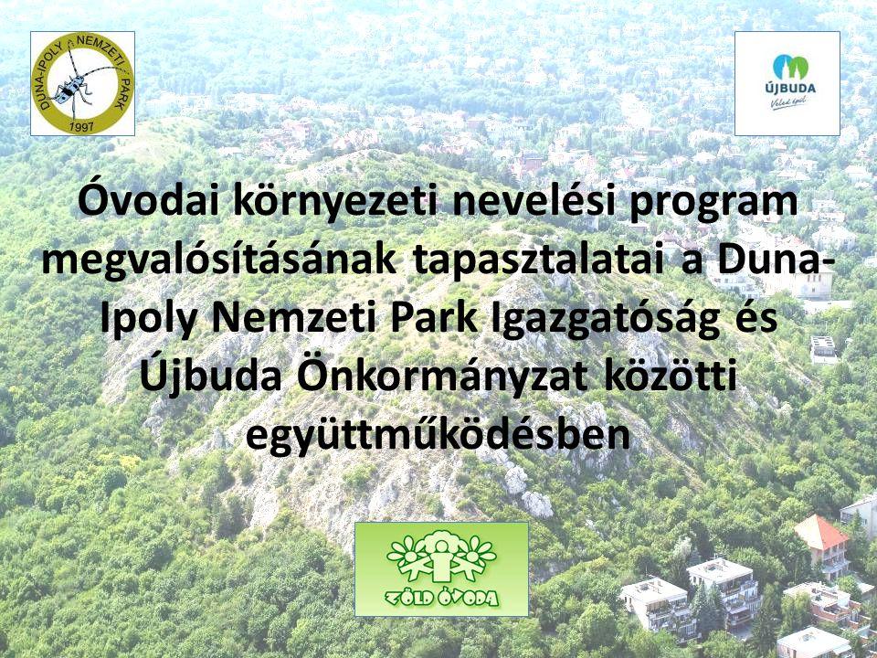 Óvodai környezeti nevelési program megvalósításának tapasztalatai a Duna- Ipoly Nemzeti Park Igazgatóság és Újbuda Önkormányzat közötti együttműködésben