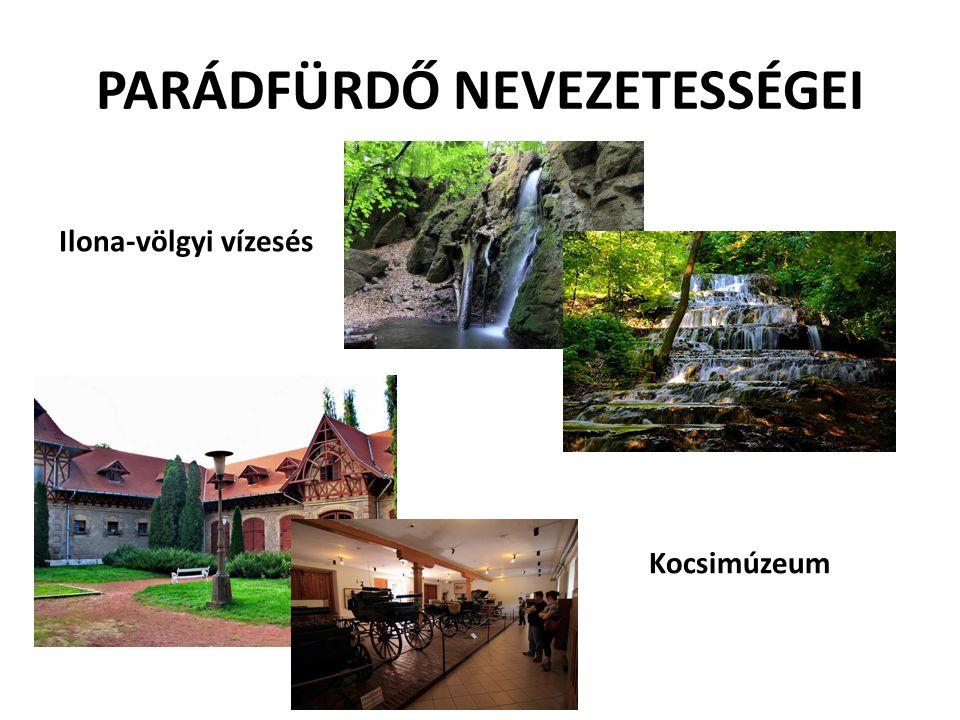 PARÁDFÜRDŐ NEVEZETESSÉGEI Ilona-völgyi vízesés Kocsimúzeum
