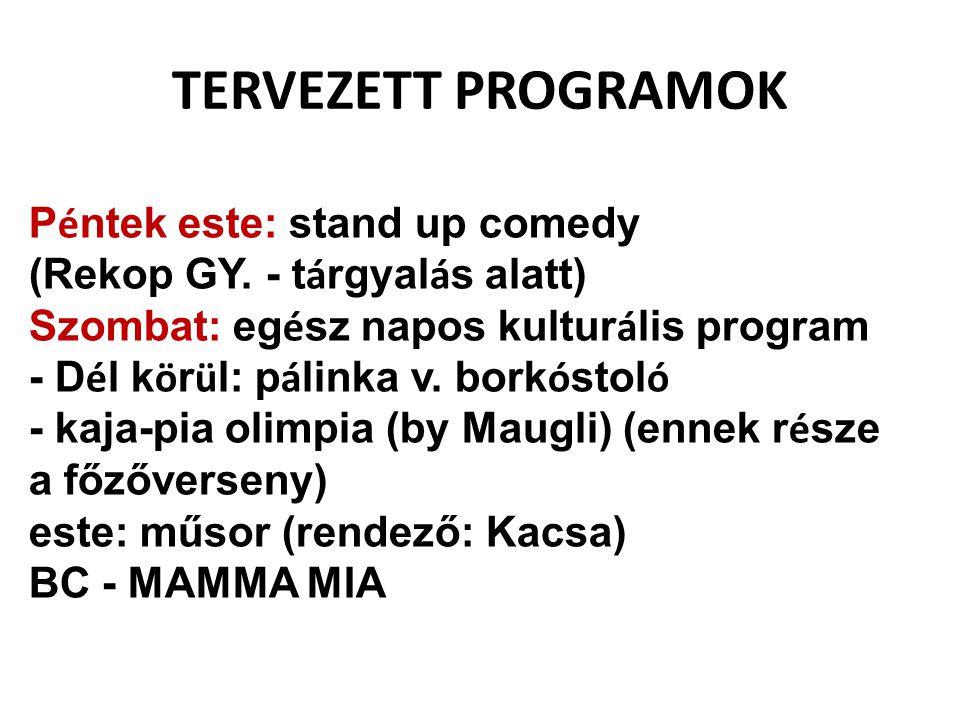 TERVEZETT PROGRAMOK P é ntek este: stand up comedy (Rekop GY. - t á rgyal á s alatt) Szombat: eg é sz napos kultur á lis program - D é l k ö r ü l: p