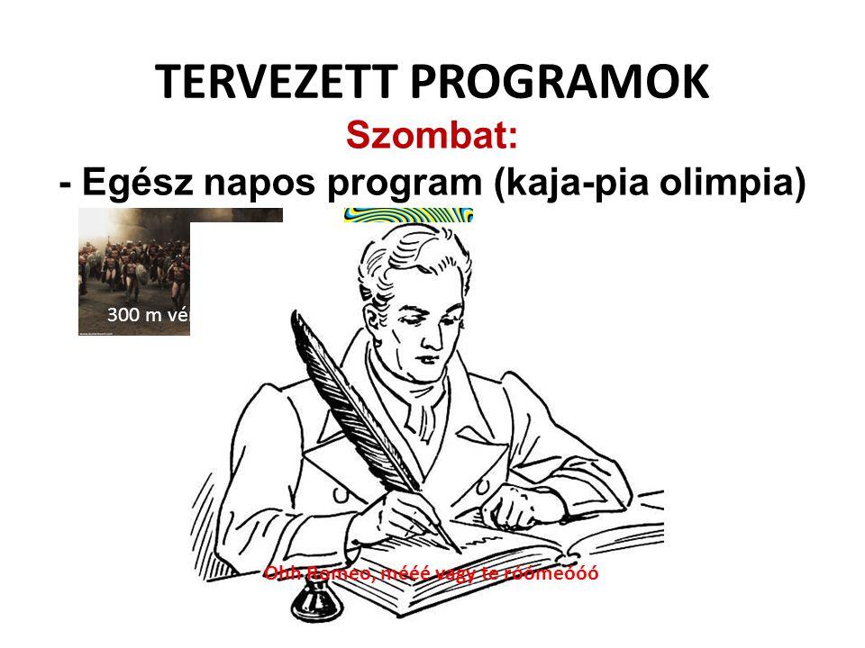 TERVEZETT PROGRAMOK Szombat: - Egész napos program (kaja-pia olimpia) 300 m véraláfutás Hány éves a kapitány Ohh Romeo, mééé vagy te róómeóóó