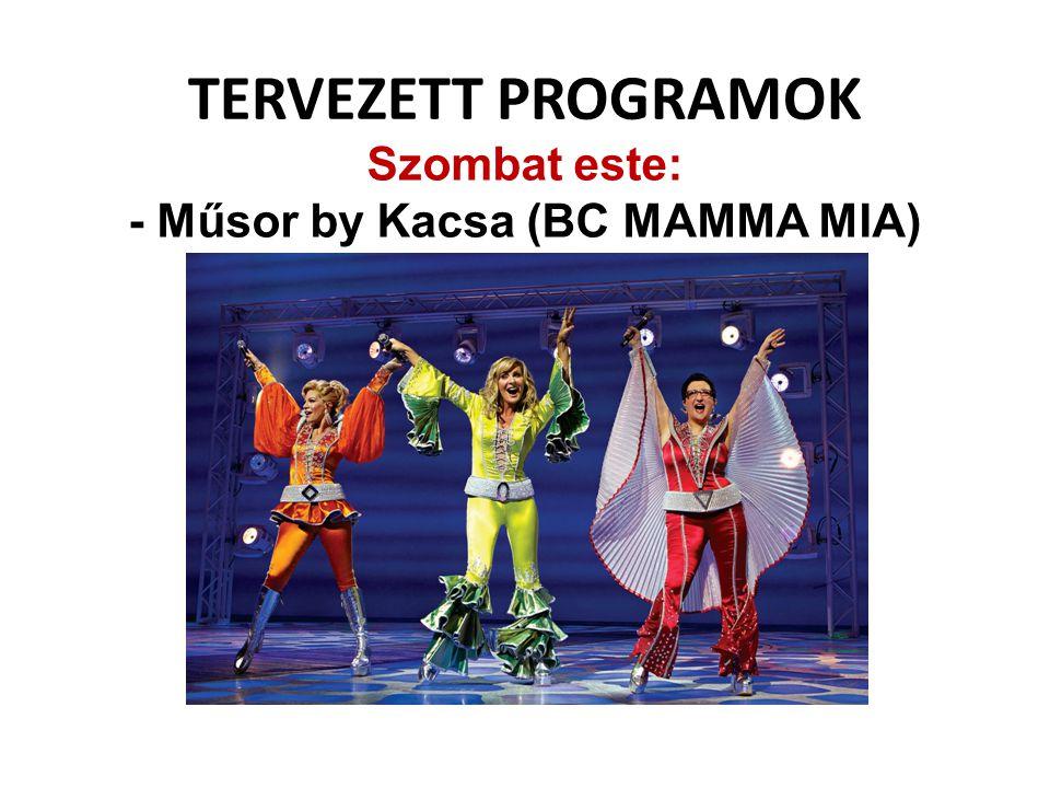 TERVEZETT PROGRAMOK Szombat este: - Műsor by Kacsa (BC MAMMA MIA)