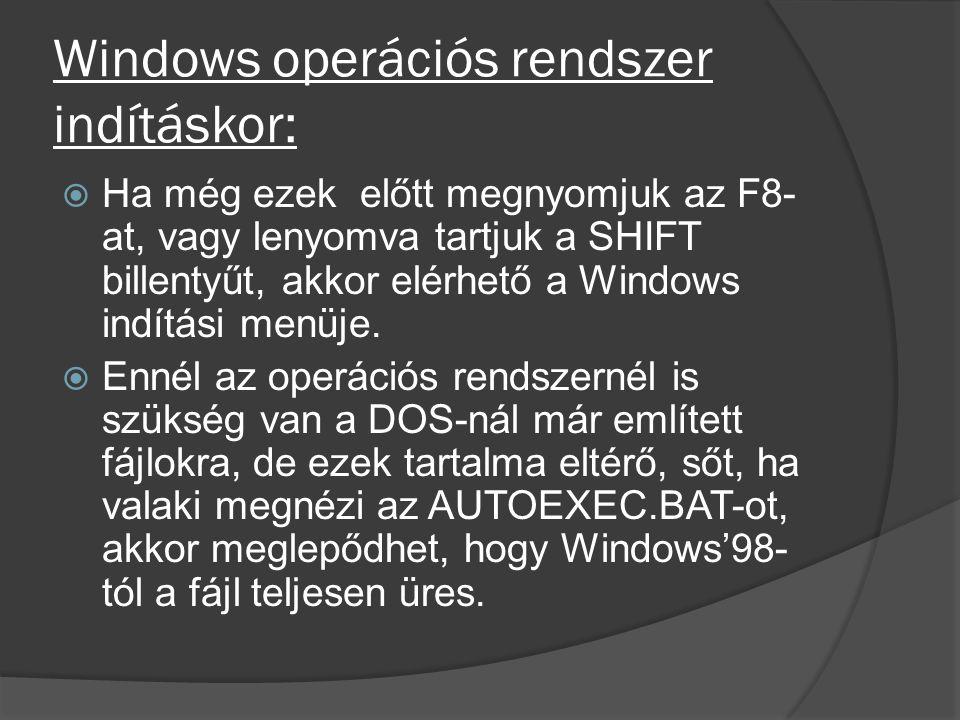 Windows operációs rendszer indításkor:  Ha még ezek előtt megnyomjuk az F8- at, vagy lenyomva tartjuk a SHIFT billentyűt, akkor elérhető a Windows in