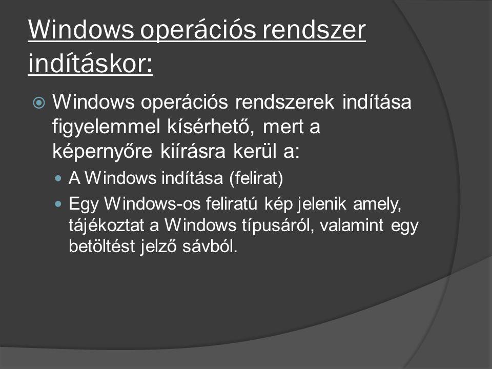 Windows operációs rendszer indításkor:  Windows operációs rendszerek indítása figyelemmel kísérhető, mert a képernyőre kiírásra kerül a: A Windows in