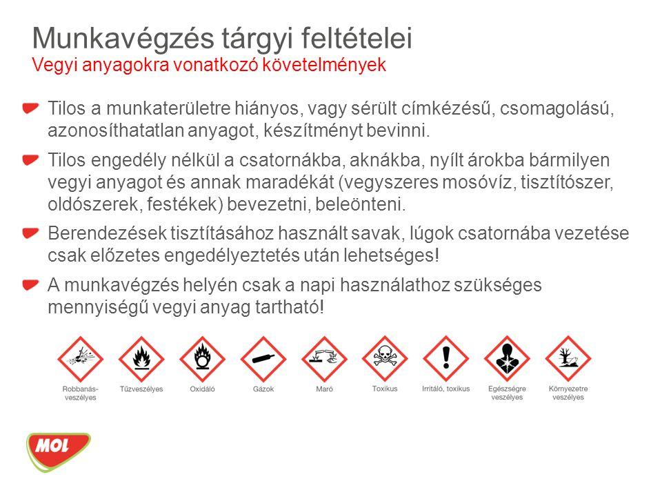 Munkavégzés tárgyi feltételei Vegyi anyagokra vonatkozó követelmények Tilos a munkaterületre hiányos, vagy sérült címkézésű, csomagolású, azonosíthata