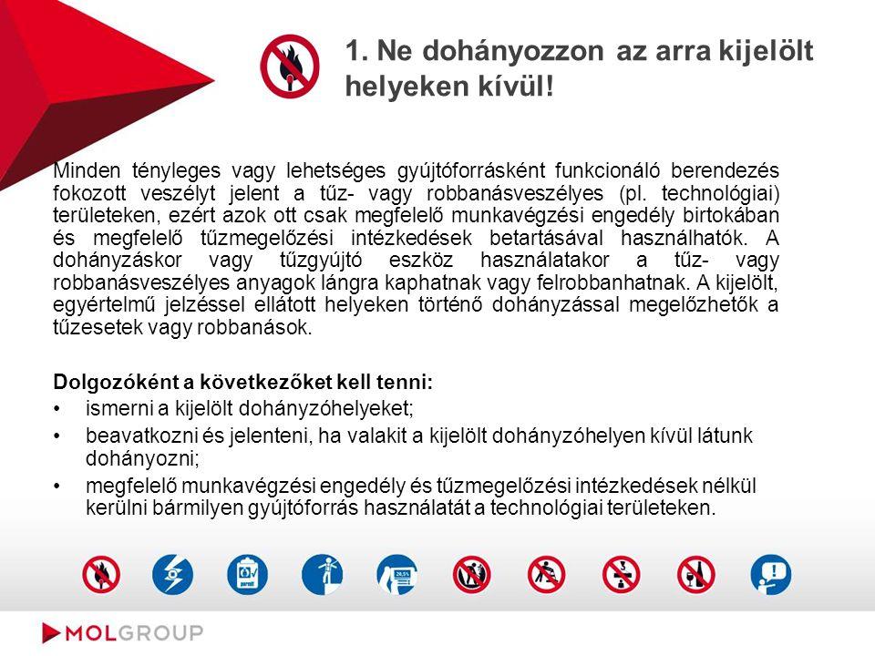 1. Ne dohányozzon az arra kijelölt helyeken kívül! Minden tényleges vagy lehetséges gyújtóforrásként funkcionáló berendezés fokozott veszélyt jelent a