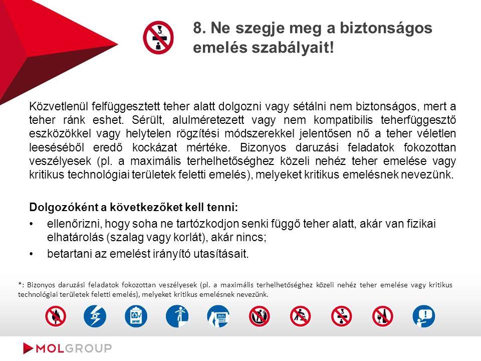 8. Ne szegje meg a biztonságos emelés szabályait! Közvetlenül felfüggesztett teher alatt dolgozni vagy sétálni nem biztonságos, mert a teher ránk eshe