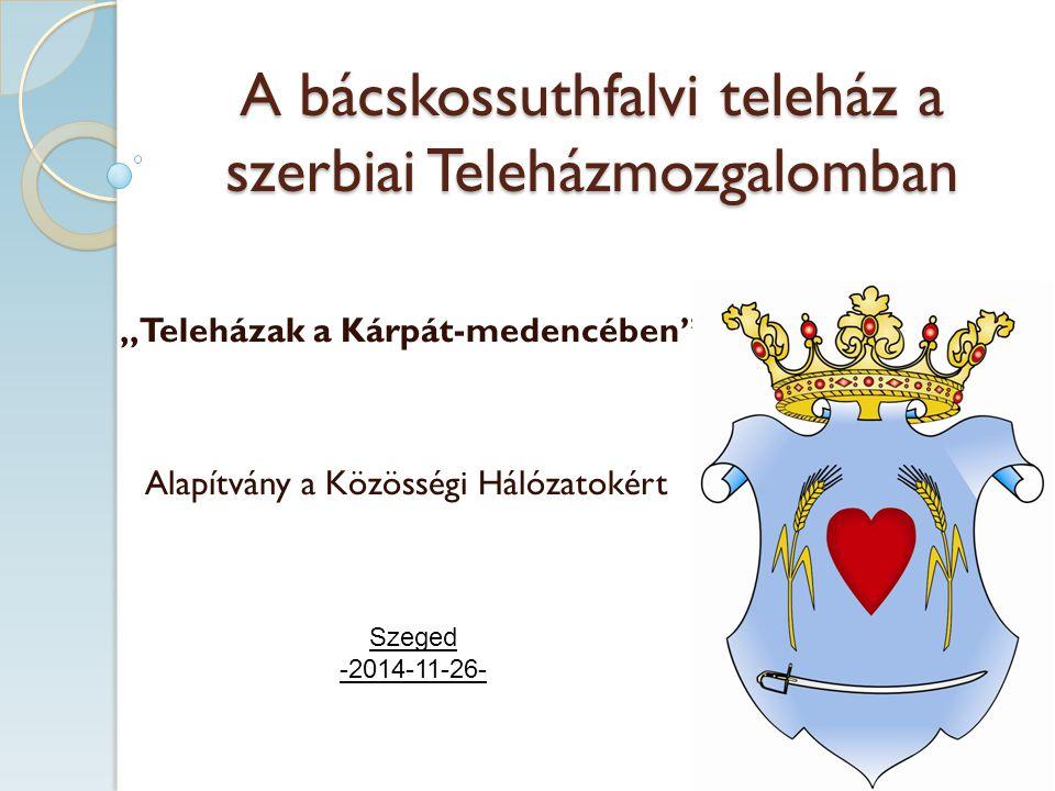 """A bácskossuthfalvi teleház a szerbiai Teleházmozgalomban """"Teleházak a Kárpát-medencében Alapítvány a Közösségi Hálózatokért Szeged -2014-11-26-"""
