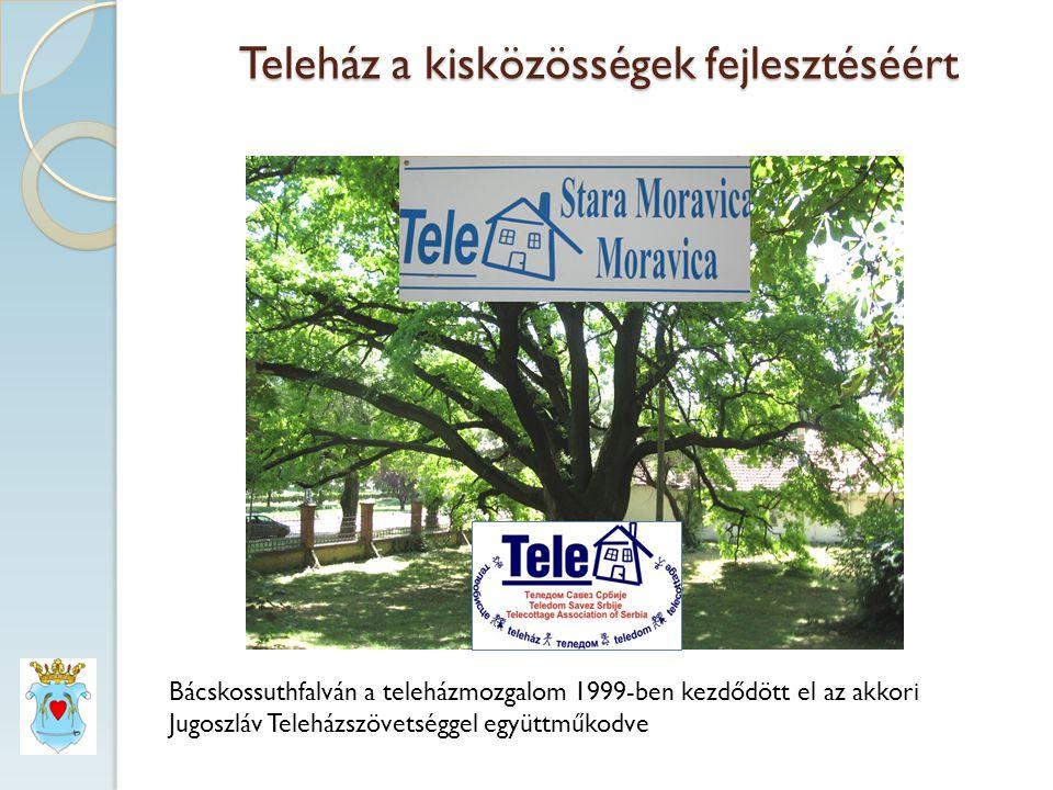 Teleház a kisközösségek fejlesztéséért Bácskossuthfalván a teleházmozgalom 1999-ben kezdődött el az akkori Jugoszláv Teleházszövetséggel együttműkodve