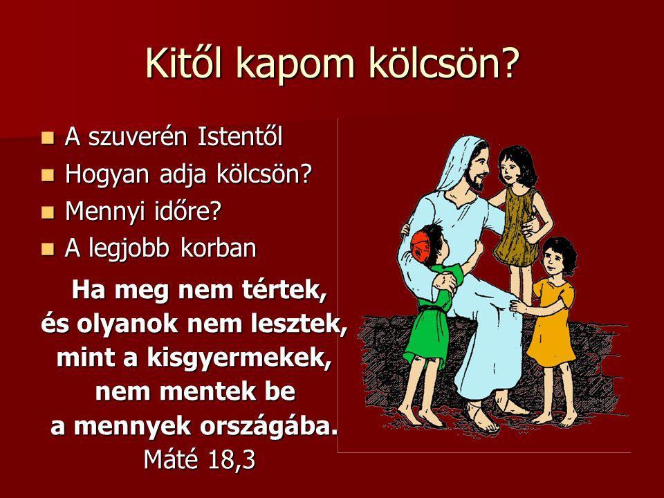Kitől kapom kölcsön? A szuverén Istentől A szuverén Istentől Hogyan adja kölcsön? Hogyan adja kölcsön? Mennyi időre? Mennyi időre? A legjobb korban A