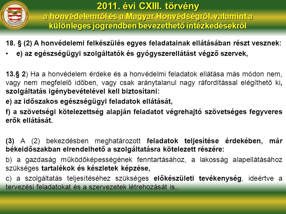 2011. évi CXIII. törvény a honvédelemről és a Magyar Honvédségről, valamint a különleges jogrendben bevezethető intézkedésekről 18. § (2) A honvédelem