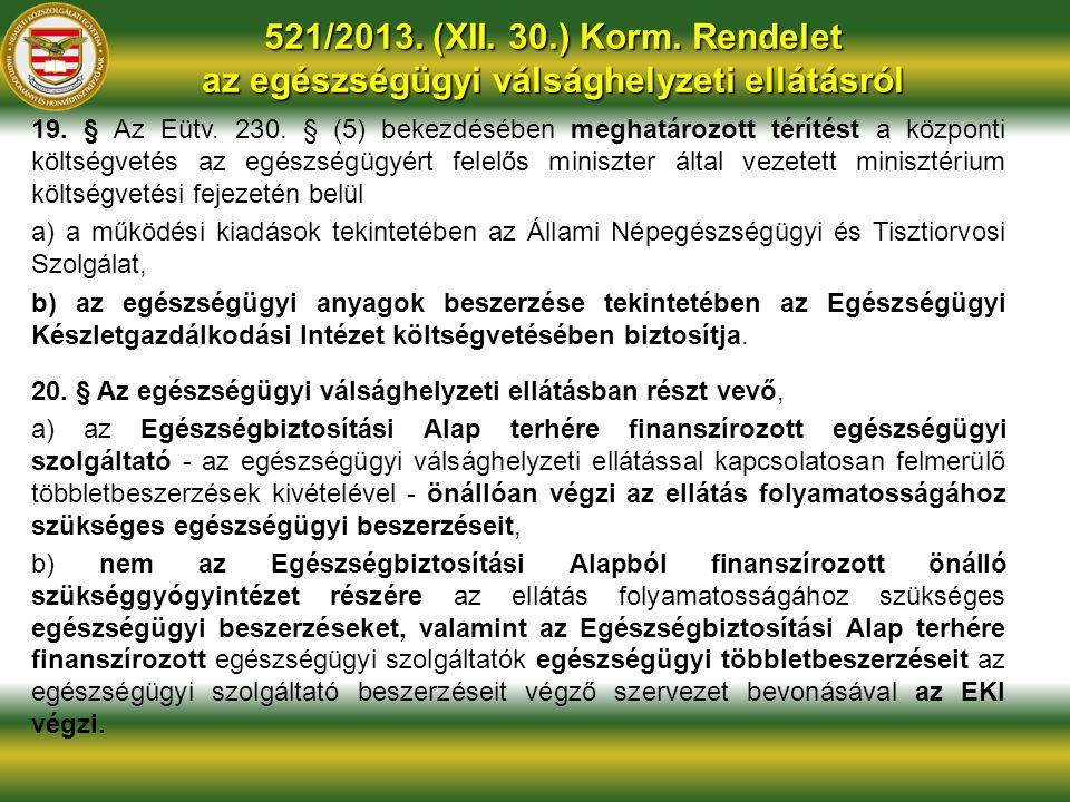 521/2013. (XII. 30.) Korm. Rendelet az egészségügyi válsághelyzeti ellátásról 19. § Az Eütv. 230. § (5) bekezdésében meghatározott térítést a központi
