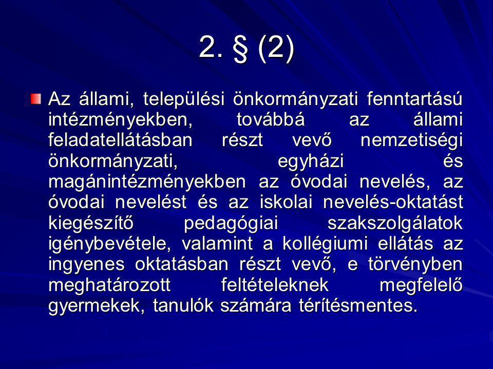2. § (2) Az állami, települési önkormányzati fenntartású intézményekben, továbbá az állami feladatellátásban részt vevő nemzetiségi önkormányzati, egy