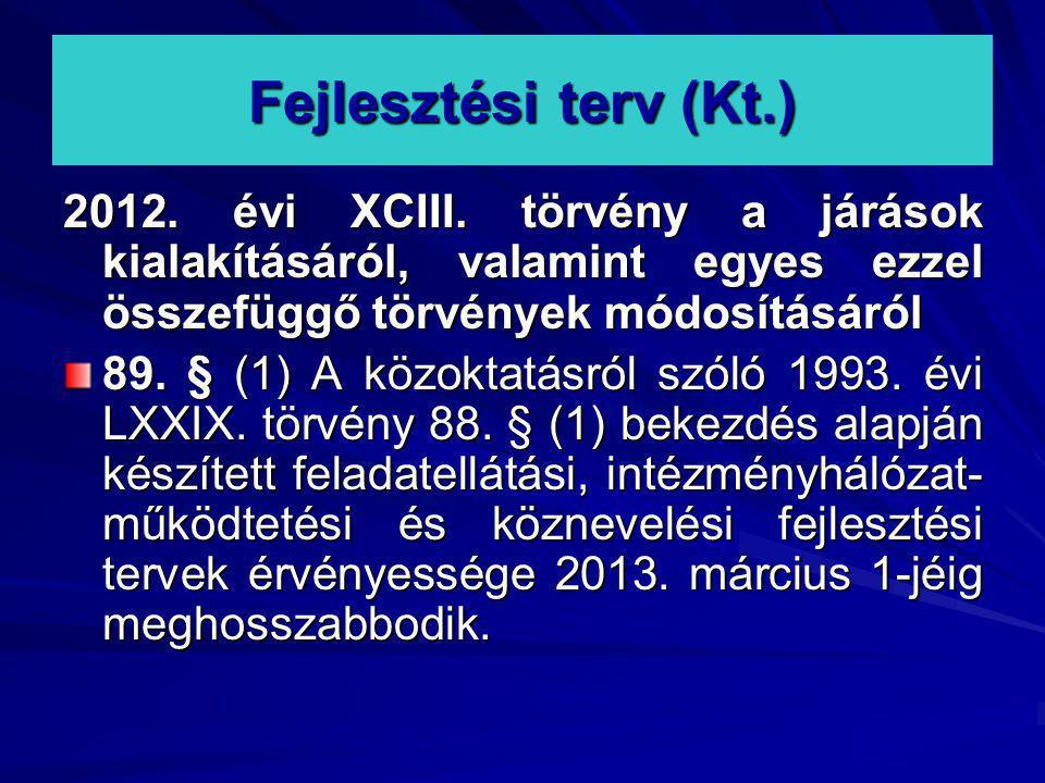 Fejlesztési terv (Kt.) 2012. évi XCIII. törvény a járások kialakításáról, valamint egyes ezzel összefüggő törvények módosításáról 89. § (1) A közoktat