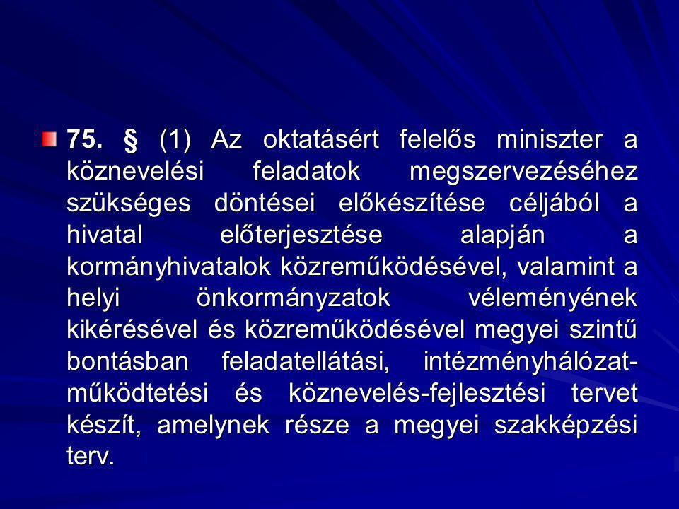 75. § (1) Az oktatásért felelős miniszter a köznevelési feladatok megszervezéséhez szükséges döntései előkészítése céljából a hivatal előterjesztése a