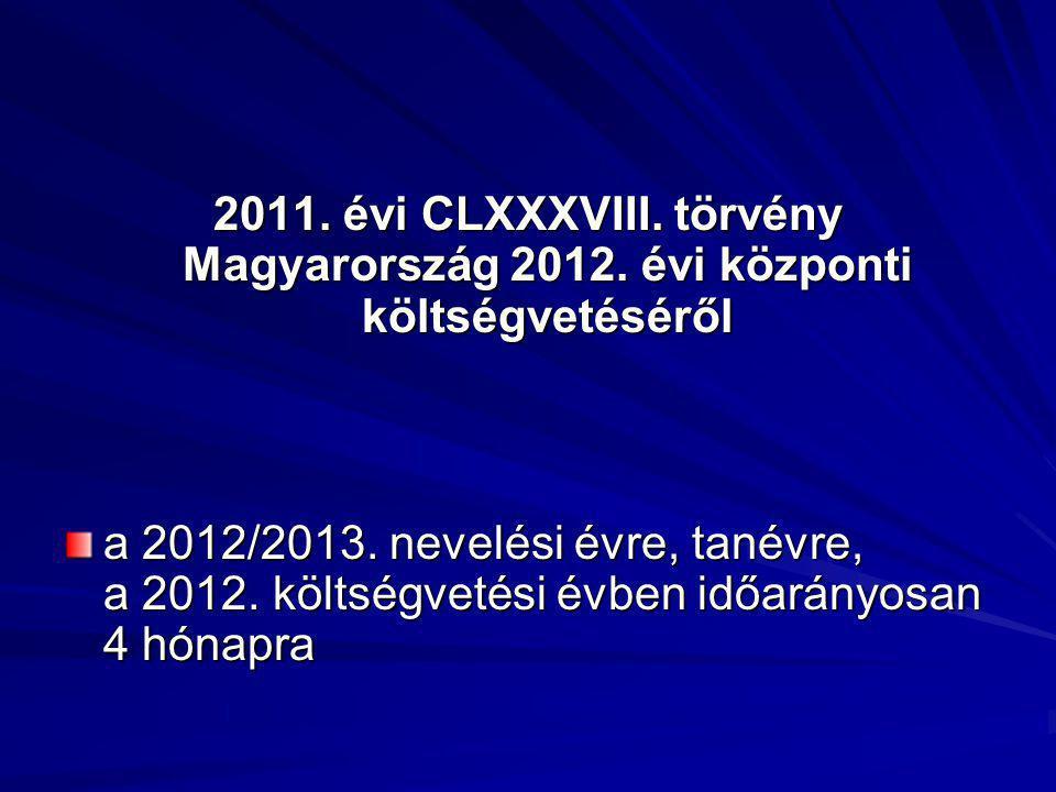 2011. évi CLXXXVIII. törvény Magyarország 2012. évi központi költségvetéséről a 2012/2013. nevelési évre, tanévre, a 2012. költségvetési évben időarán