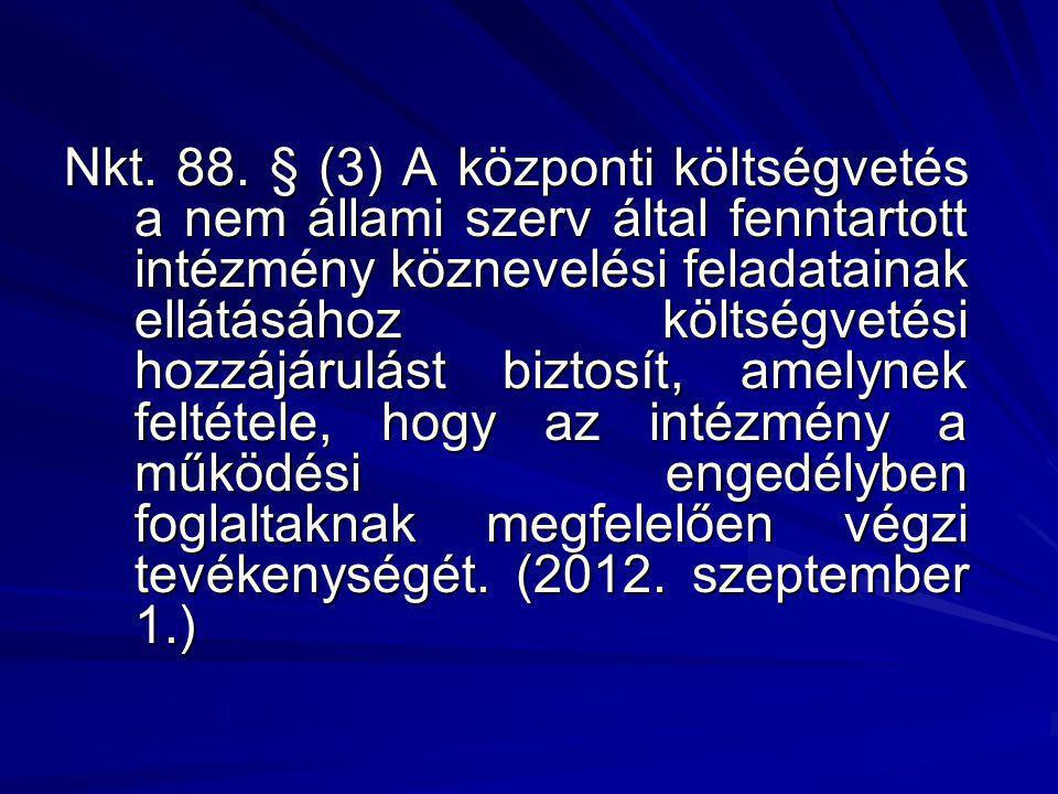 Nkt. 88. § (3) A központi költségvetés a nem állami szerv által fenntartott intézmény köznevelési feladatainak ellátásához költségvetési hozzájárulást