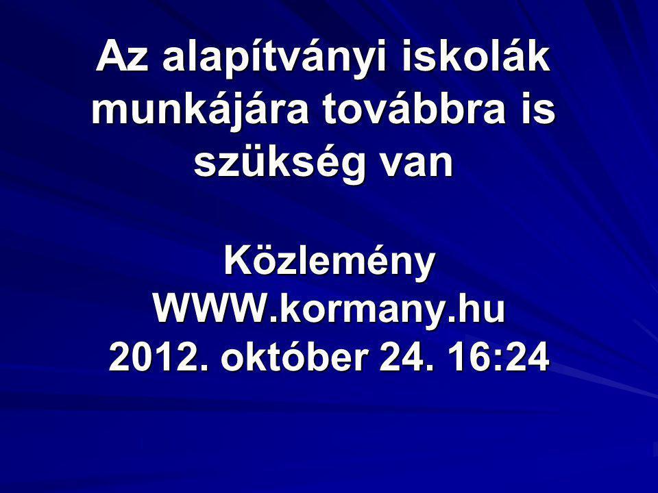 KözleményWWW.kormany.hu 2012. október 24. 16:24 Az alapítványi iskolák munkájára továbbra is szükség van