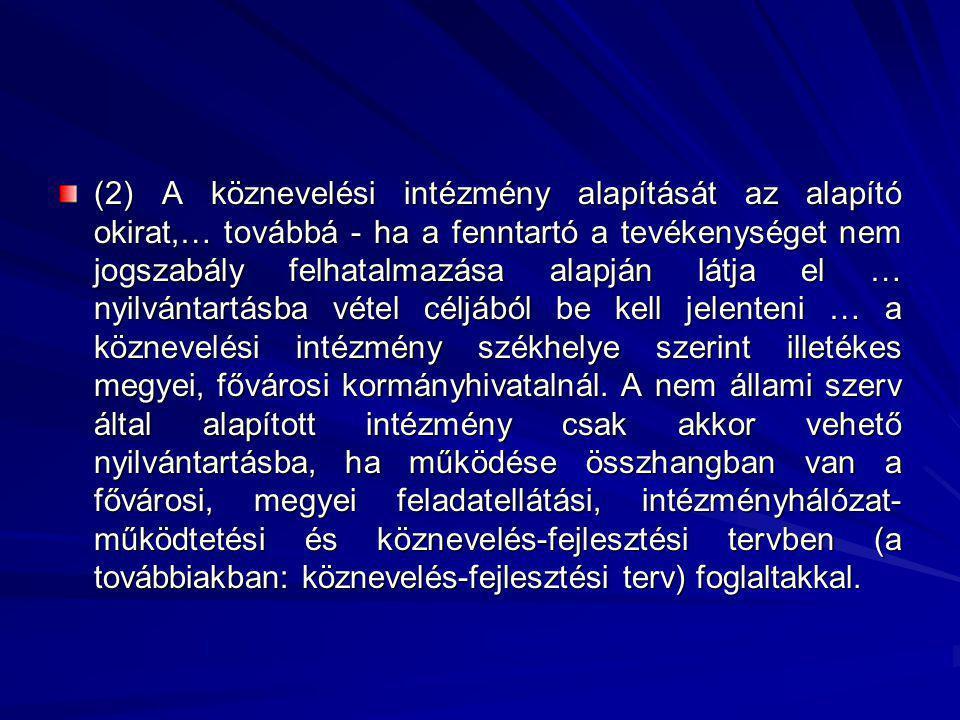 (2) A köznevelési intézmény alapítását az alapító okirat,… továbbá - ha a fenntartó a tevékenységet nem jogszabály felhatalmazása alapján látja el … n