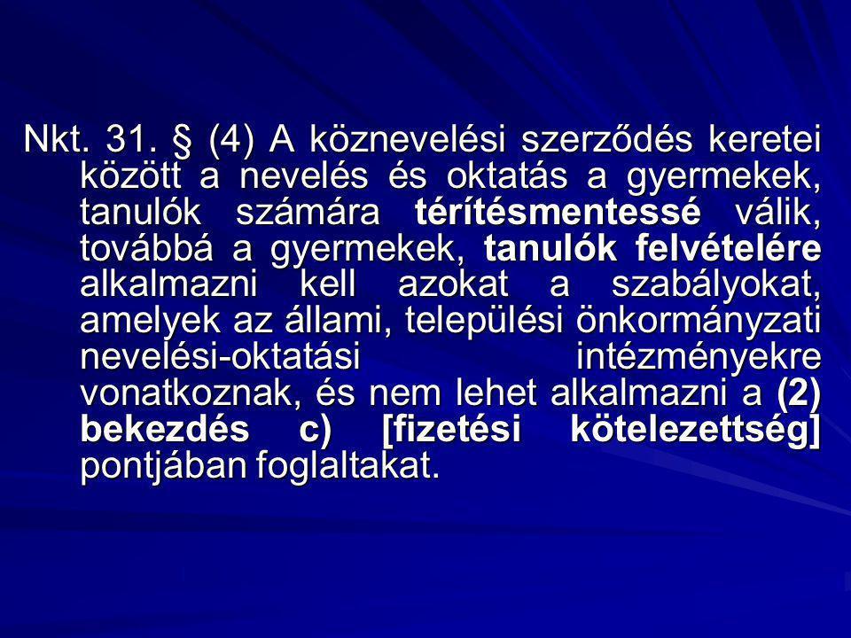 Nkt. 31. § (4) A köznevelési szerződés keretei között a nevelés és oktatás a gyermekek, tanulók számára térítésmentessé válik, továbbá a gyermekek, ta