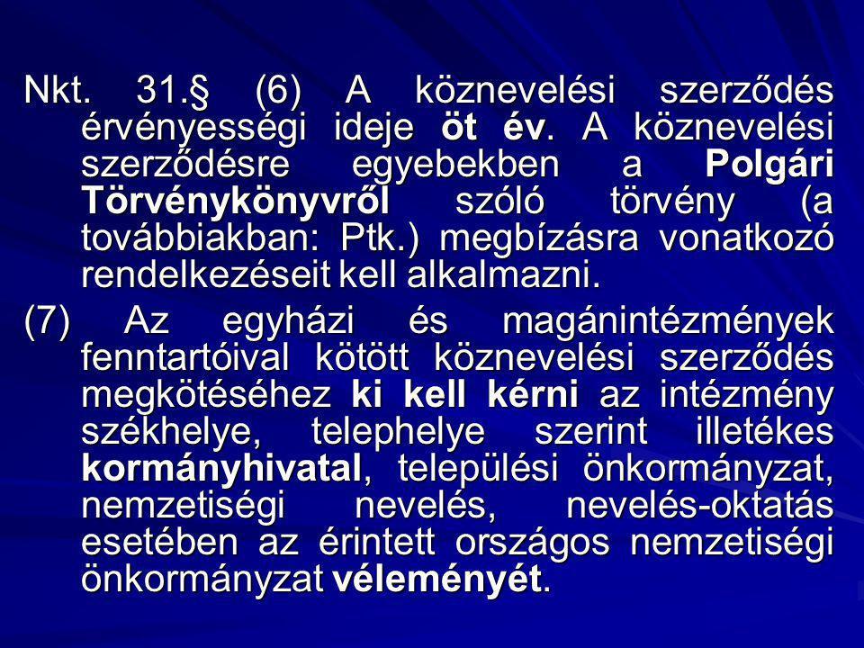 Nkt. 31.§ (6) A köznevelési szerződés érvényességi ideje öt év. A köznevelési szerződésre egyebekben a Polgári Törvénykönyvről szóló törvény (a tovább