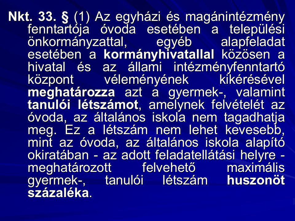 Nkt. 33. § (1) Az egyházi és magánintézmény fenntartója óvoda esetében a települési önkormányzattal, egyéb alapfeladat esetében a kormányhivatallal kö