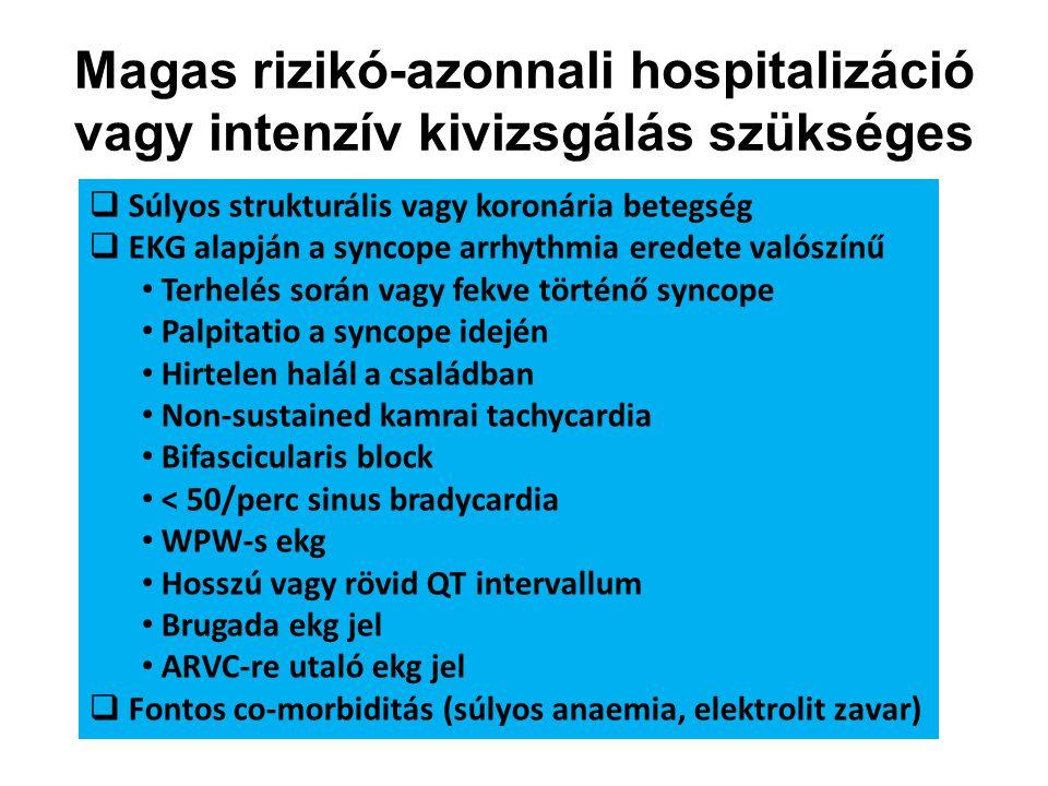 Magas rizikó-azonnali hospitalizáció vagy intenzív kivizsgálás szükséges  Súlyos strukturális vagy koronária betegség  EKG alapján a syncope arrhyth
