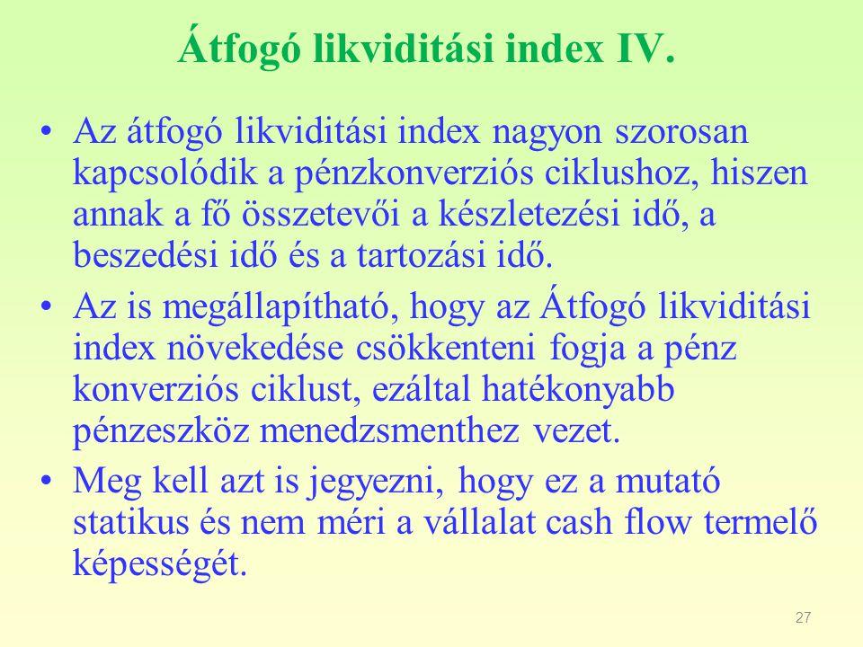 27 Átfogó likviditási index IV. Az átfogó likviditási index nagyon szorosan kapcsolódik a pénzkonverziós ciklushoz, hiszen annak a fő összetevői a kés
