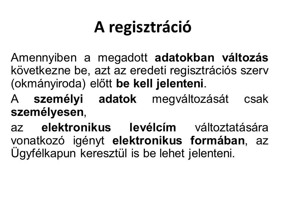 A regisztráció Amennyiben a megadott adatokban változás következne be, azt az eredeti regisztrációs szerv (okmányiroda) előtt be kell jelenteni. A sze
