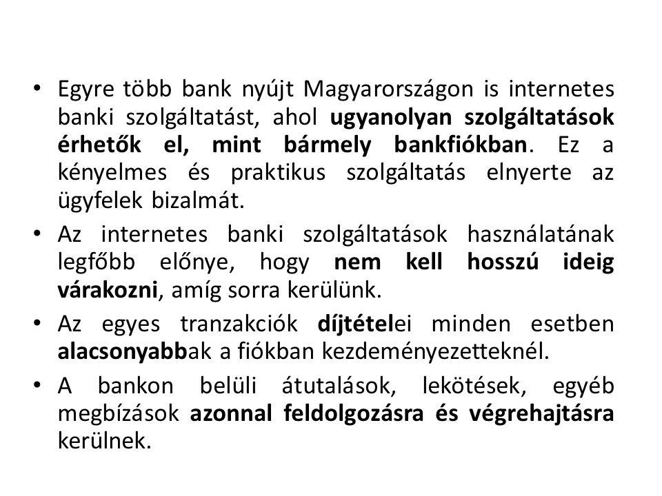 Egyre több bank nyújt Magyarországon is internetes banki szolgáltatást, ahol ugyanolyan szolgáltatások érhetők el, mint bármely bankfiókban. Ez a kény