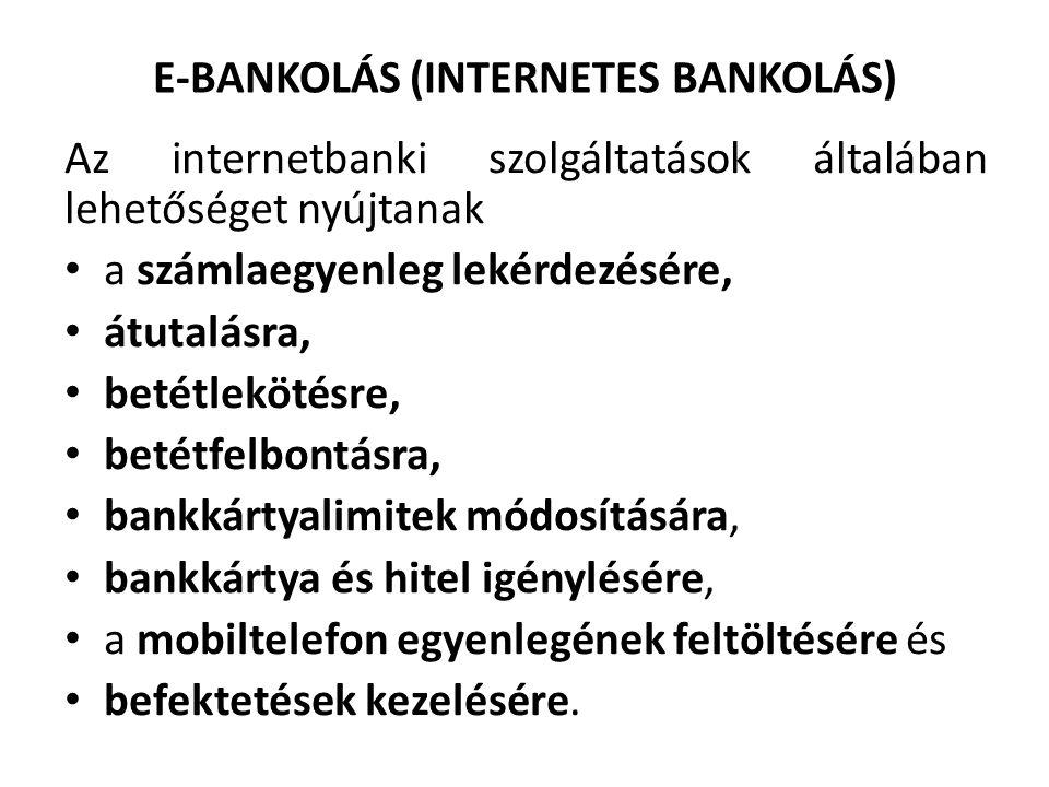 E-BANKOLÁS (INTERNETES BANKOLÁS) Az internetbanki szolgáltatások általában lehetőséget nyújtanak a számlaegyenleg lekérdezésére, átutalásra, betétlekö