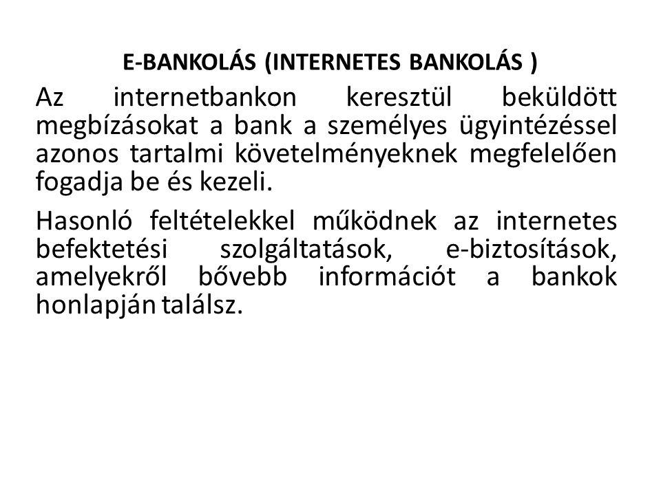 E-BANKOLÁS (INTERNETES BANKOLÁS ) Az internetbankon keresztül beküldött megbízásokat a bank a személyes ügyintézéssel azonos tartalmi követelményeknek