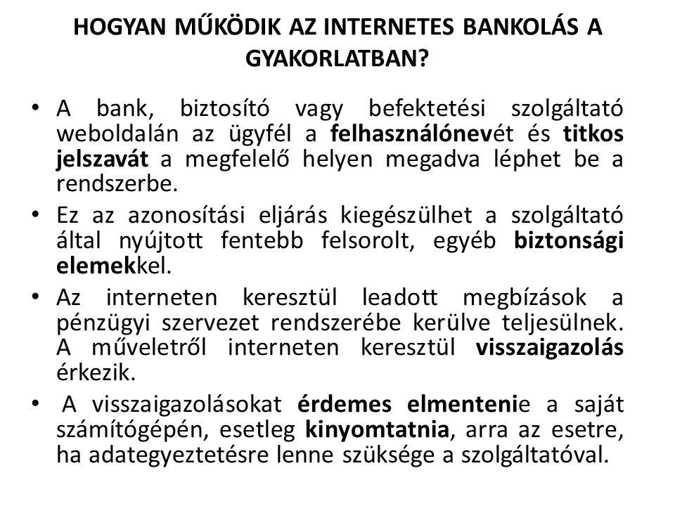 HOGYAN MŰKÖDIK AZ INTERNETES BANKOLÁS A GYAKORLATBAN? A bank, biztosító vagy befektetési szolgáltató weboldalán az ügyfél a felhasználónevét és titkos