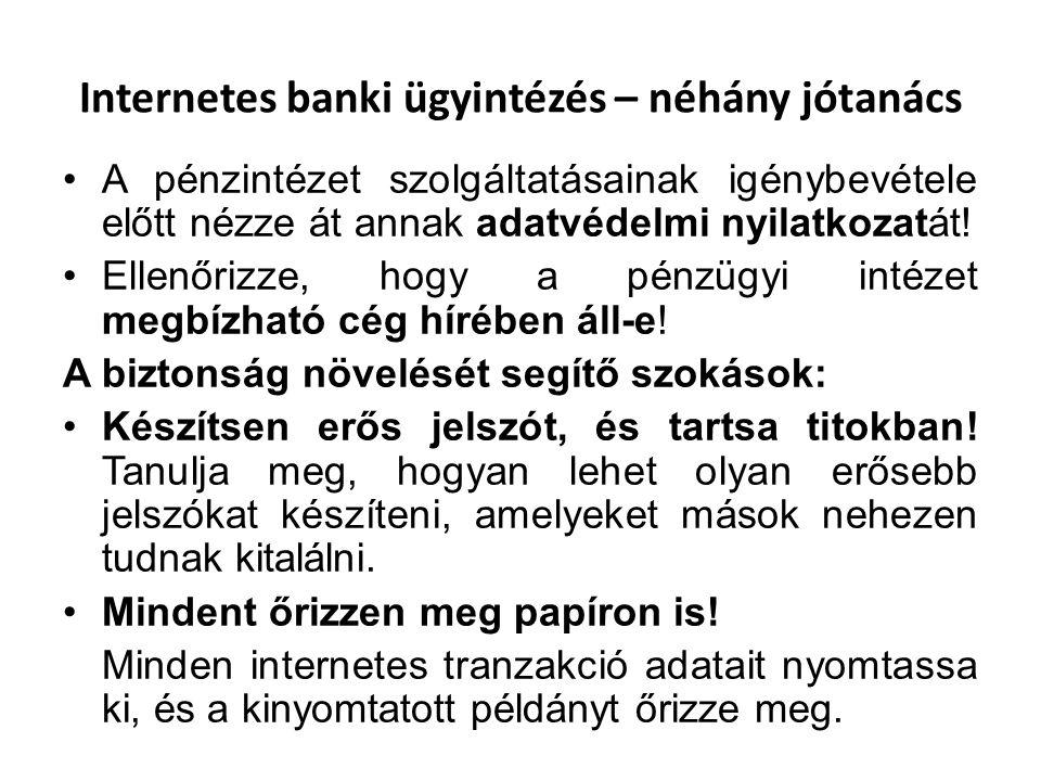Internetes banki ügyintézés – néhány jótanács A pénzintézet szolgáltatásainak igénybevétele előtt nézze át annak adatvédelmi nyilatkozatát! Ellenőrizz