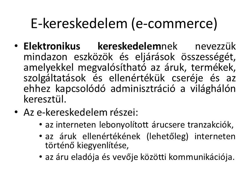 E-kereskedelem (e-commerce) Elektronikus kereskedelemnek nevezzük mindazon eszközök és eljárások összességét, amelyekkel megvalósítható az áruk, termé