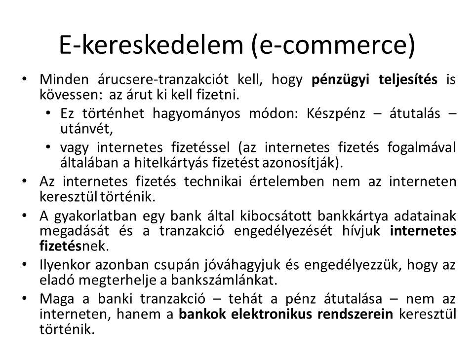E-kereskedelem (e-commerce) Minden árucsere-tranzakciót kell, hogy pénzügyi teljesítés is kövessen: az árut ki kell fizetni. Ez történhet hagyományos