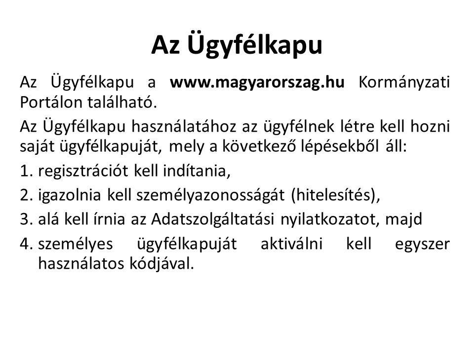Az Ügyfélkapu Az Ügyfélkapu a www.magyarorszag.hu Kormányzati Portálon található. Az Ügyfélkapu használatához az ügyfélnek létre kell hozni saját ügyf